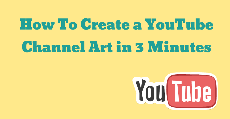How To Create The Perfect YouTube Channel Banner